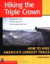 Hiking the Triple Crown : Appalachian Trail - Pacific Crest Trail - Continental Divide Trail - How to Hike America's Longest Trails - Karen Berger
