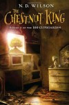 The Chestnut King: Book 3 of the 100 Cupboards - N. D. Wilson