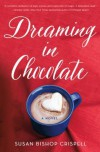Dreaming in Chocolate - Susan Bishop Crispell