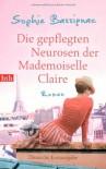 Die gepflegten Neurosen der Mademoiselle Claire: Roman - Sophie Bassignac
