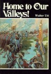Home to Our Valleys! : True Story of the Incredible Glorious Return of the Waldenses to Their Native Land - Walter C. Utt