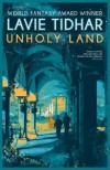 Unholy Land - Lavie Tidhar