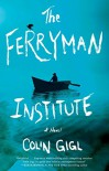 The Ferryman Institute: A Novel - Colin Gigl