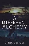 A Different Alchemy - Chris Dietzel