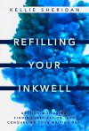 Refilling Your Inkwell: Getting Motivated, Finding Inspiration, and Conquering Your Writing Rut! - Kellie Sheridan