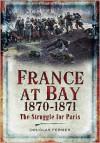 France at Bay 1870-1871 - Douglas Fermer