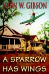A Sparrow Has Wings - John W. Gibson