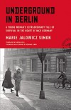 Underground in Berlin: A Young Woman's Extraordinary Tale of Survival in the Heart of Nazi Germany - Marie Jalowicz Simon, Hermann Simon, Hermann Simon, Anthea Bell