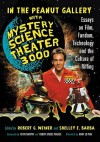 In the Peanut Gallery with Mystery Science Theater 3000: Essays on Film, Fandom, Technology and the Culture of Riffing - Robert Weiner, Shelley E. Barba