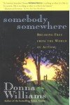 Somebody Somewhere: Breaking Free from the World of Autism - Donna Williams