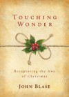 Touching Wonder: Recapturing the Awe of Christmas - John Blase