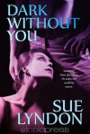 Dark Without You - Sue Lyndon