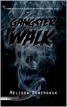 Gangster Walk - Melissa Bowersock