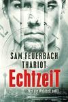 EchtzeiT - Wer die Wahrheit quält: Thriller: (2/3) - Thariot, Ludwig Feuerbach