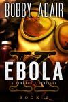 Ebola K: A Terrorism Thriller: book 2 - Bobby Adair