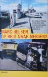 Op reis naar nergens: een verbijsterende wereldreis door 12 vergeten landen, van Congo tot Ingoesjetië - Marc Helsen