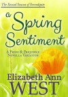 A Spring Sentiment: A Pride and Prejudice Novella Variation (Seasons of Serendipity Book 2) - Elizabeth Ann West