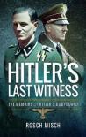 Hitler's Last Witness: The Memoirs of Hitler's Bodyguard - Rosch Misch