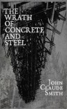 The Wrath of Concrete and Steel - John Claude Smith