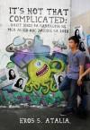 It's Not That Complicated: Bakit Hindi pa Sasakupin ng mga Alien ang Daigdig sa 2012 - Eros S. Atalia