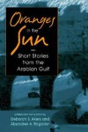 Oranges in the Sun: Short Stories from the Arabian Gulf - Deborah S. Akers, Various Authors, Abubaker A. Bagader