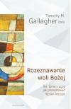 Rozeznawanie woli Bozej - Timothy M. Gallagher