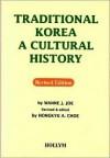 Traditional Korea: A Culture History - Wanne J. Joe, Hongkyue A. Choe, Hongkyu A. Choe