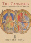 The Canmores: Kings & Queens of the Scots 1040-1290 - Richard Oram
