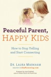 Peaceful Parent, Happy Kids: How to Stop Yelling and Start Connecting - Laura Markham