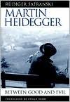 Martin Heidegger: Between Good and Evil - Rüdiger Safranski, Ewald Osers