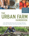 Urban Farm Handbook: City Slicker Resources for Growing, Raising, Sourcing, Trading, and Preparing What You Eat - Annette Cottrell, Joshua McNichols