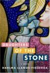 Daughters of the Stone: A Novel - Dahlma Llanos-Figueroa