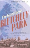 Secret Life of Bletchley Park: In the Words of the Men and Women Who Worked There - Sinclair McKay