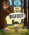 The Boy Who Cried Bigfoot! - Scott Magoon