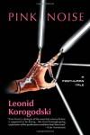 Pink Noise: A Posthuman Tale - Leonid Korogodski, Borislav Varadinov
