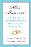 Miss Manners' Guide to a Surprisingly Dignified Wedding - Judith Martin, Jacobina Martin