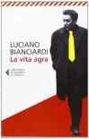 La vita agra - Luciano Bianciardi