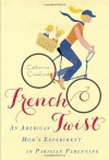 French Twist: An American Mom's Experiment in Parisian Parenting - Catherine Crawford