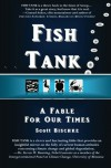 FISH TANK:  A Fable for Our Times - Scott Bischke