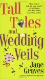 Tall Tales and Wedding Veils - Jane Graves
