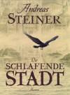 Die schlafende Stadt (German Edition) - Andreas Steiner