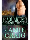Aquarius: He Said, He Said (Boys of the Zodiac, #11) - Jamie Craig