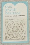Our Jewish Heritage - Joseph Gaer, Alfred Wolf
