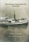 The German Submarine War, 1914-1918 - William Gibson, Maurice Prendergast, Earl John Rushworth Jellicoe Jellicoe