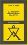 Gli archetipi dell'inconscio collettivo - C.G. Jung, E. Schanzer, A. Vitolo