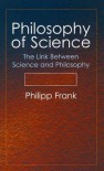 Philosophy of Science: The Link Between Science and Philosophy - Philipp Frank