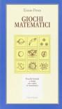 Giochi matematici. Trucchi, formule e magie per capire la matematica - Ennio Peres, L. Ragusa Gilli