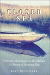 Closed Sea: From the Manasquan to the Mullica; a History of Barnegat Bay - Kent Mountford