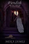 Fiendish-A Twisted Fairytale - Meka James