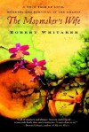 The Mapmaker's Wife( A True Tale of Love Murder and Survival in the Amazon)[MAPMAKERS WIFE][Paperback] - RobertWhitaker